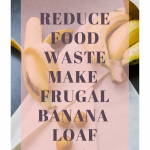 How to make frugal banana loaf & reduce food waste