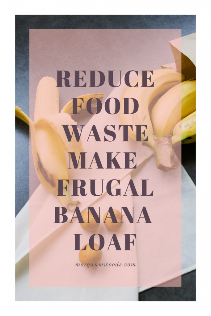 Reduce food waste make frugal banana loaf