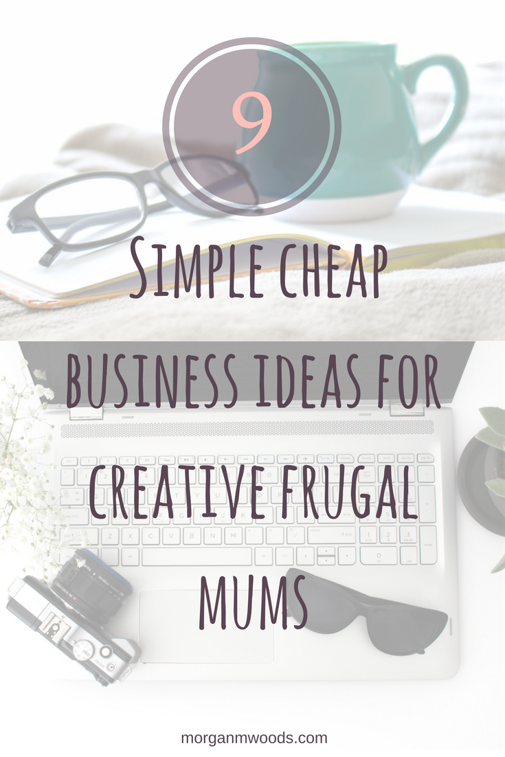 9 Simple Cheap Business Ideas For Creative Frugal Mums