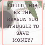 Money Mindset! Could this be the reason you struggle to save money?