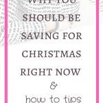 Why you should be saving for christmas right now & how to tips