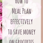 How to Meal Plan effectively to save money on groceries