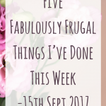 Five Fabulously Frugal Things I've Done This Week - 15th September 2017
