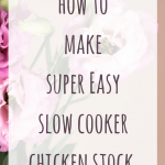 how to make super easy slow cooker chicken stock