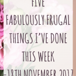 Five Fabulously Frugal Things I've Done This Week – 18th November 2017