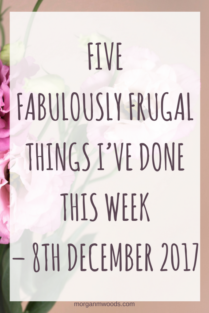 Five Fabulously Frugal Things I've Done This Week – 8th December 2017