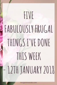 Five Fabulously Frugal Things I've done this week - 12th January 2018