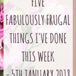 Five fabulously frugal things I've done this week - 5th January 2018