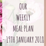 Our weekly meal plan – 19th January 2018