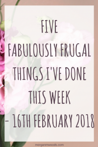 Five fabulously frugal things I've done this week - 16th February 2018