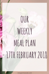 Our weekly meal plan - 17th February 2018