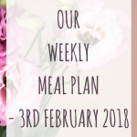 Our weekly meal plan - 3rd February 2018
