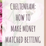 Cheltenham: How To Make Money Matched Betting