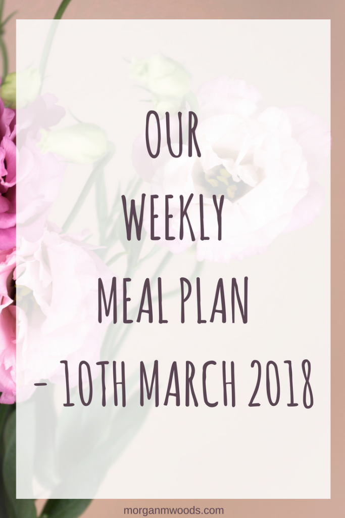 Weekly meal plan - 10th March 2018