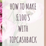 How to make £100's with Topcashback