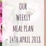 weekly meal plan - 14th April 2018