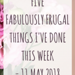 Five fabulously frugal things I've done this week – 11th May 2018