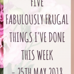 Five fabulously frugal things I've done this week - 25th May 2018