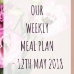 Weekly meal plan - 12th May 2018
