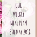 Weekly meal plan - 5th May 2018