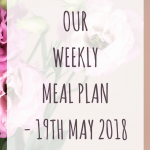 weekly meal plan – 19th May 2018