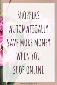 Shoppers automatically save more money when you shop online