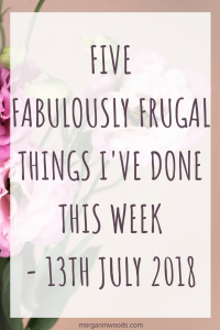 Five fabulously frugal things I've done this week - 13th July 2018