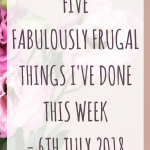 Five fabulously frugal things I've done this week – 6th July 2018