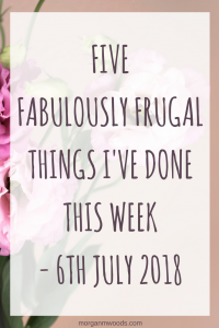 Five fabulously frugal things I've done this week - 6th July 2018