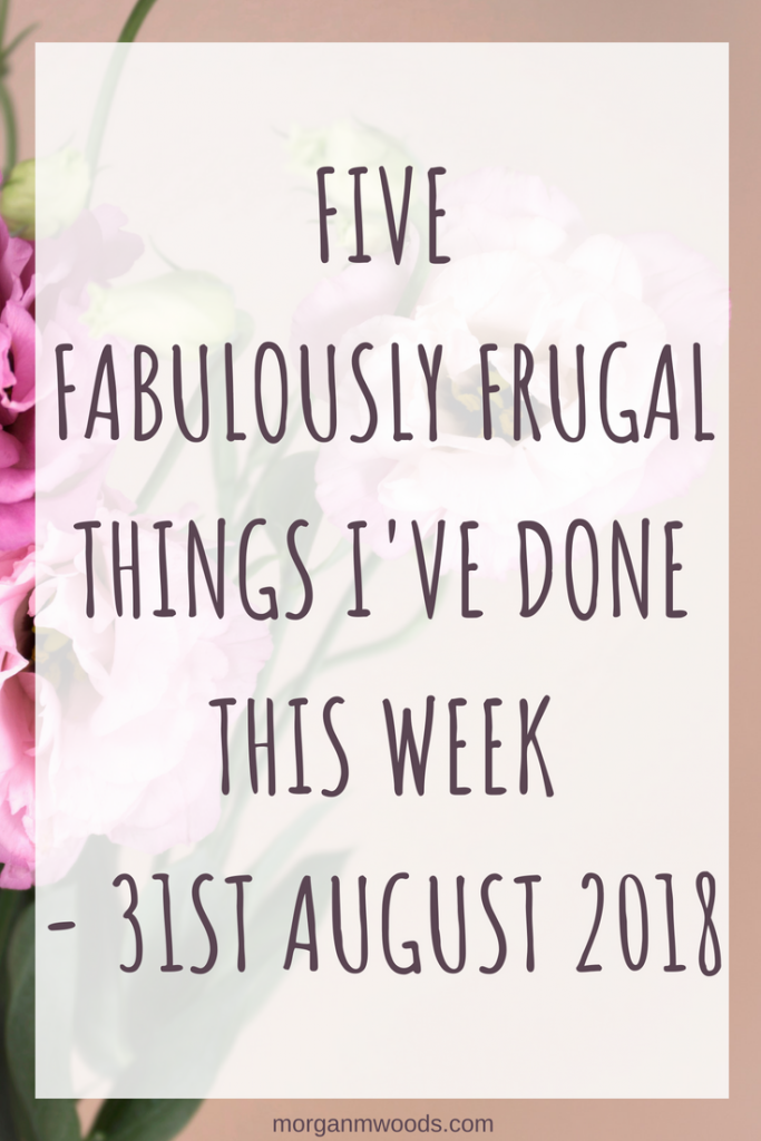 Five fabulously frugal things I've done this week - 31st August 2018