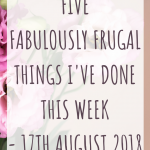 Five fabulously frugal things I've done this week - 17th August 2018