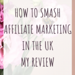 How to smash affiliate marketing in the UK Review