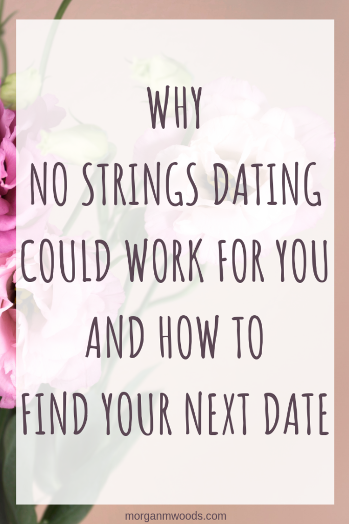 Why no strings dating could work for you and how to find your next date