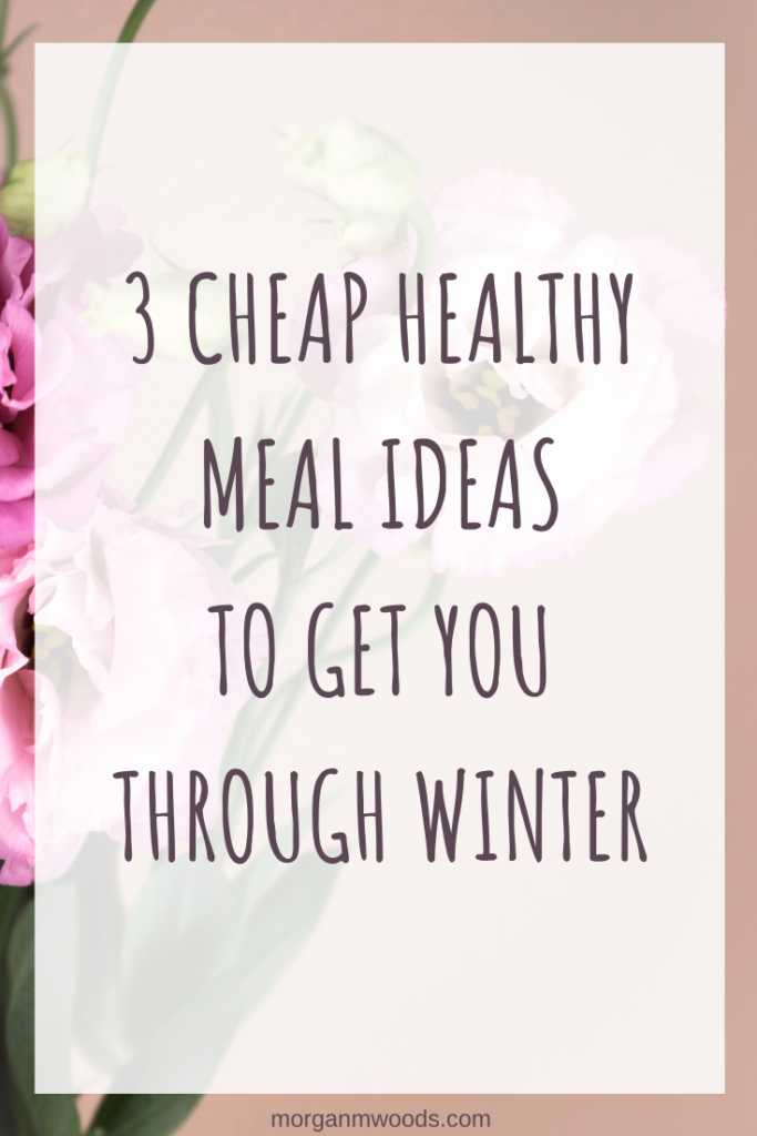 3 Cheap healthy meal ideas to get you through winter