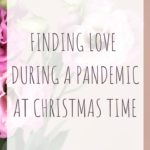 Finding love during a pandemic at Christmas time