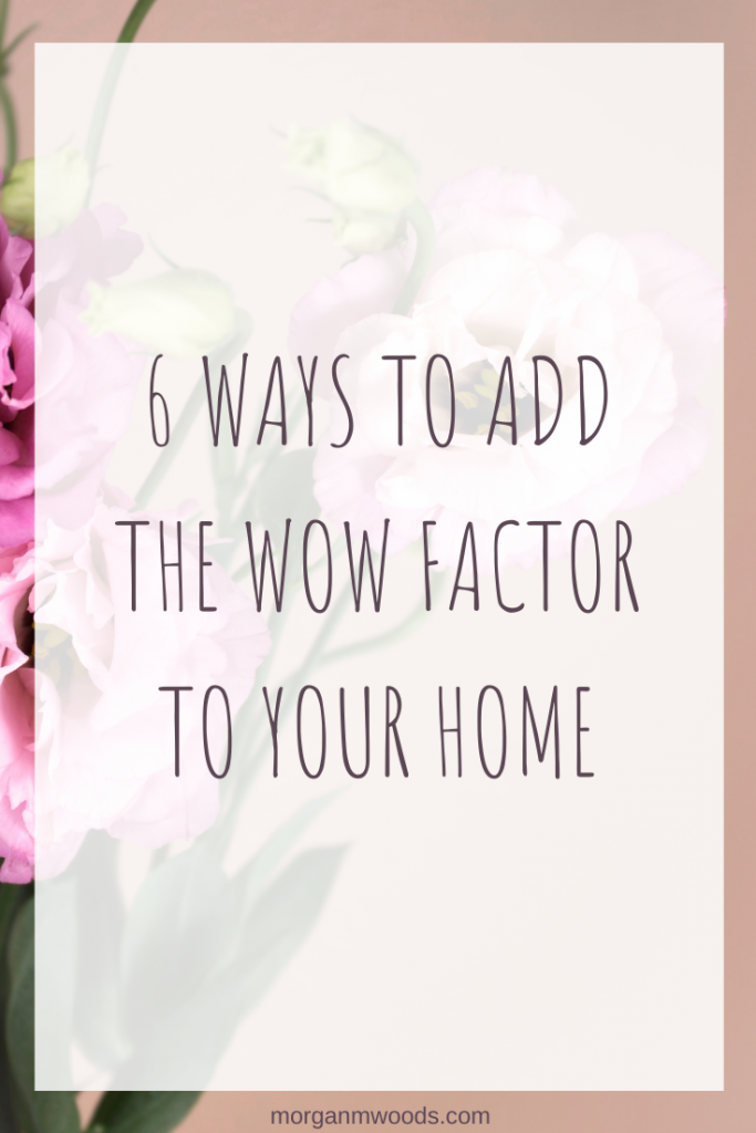 6 Ways to Add the Wow Factor to Your Home