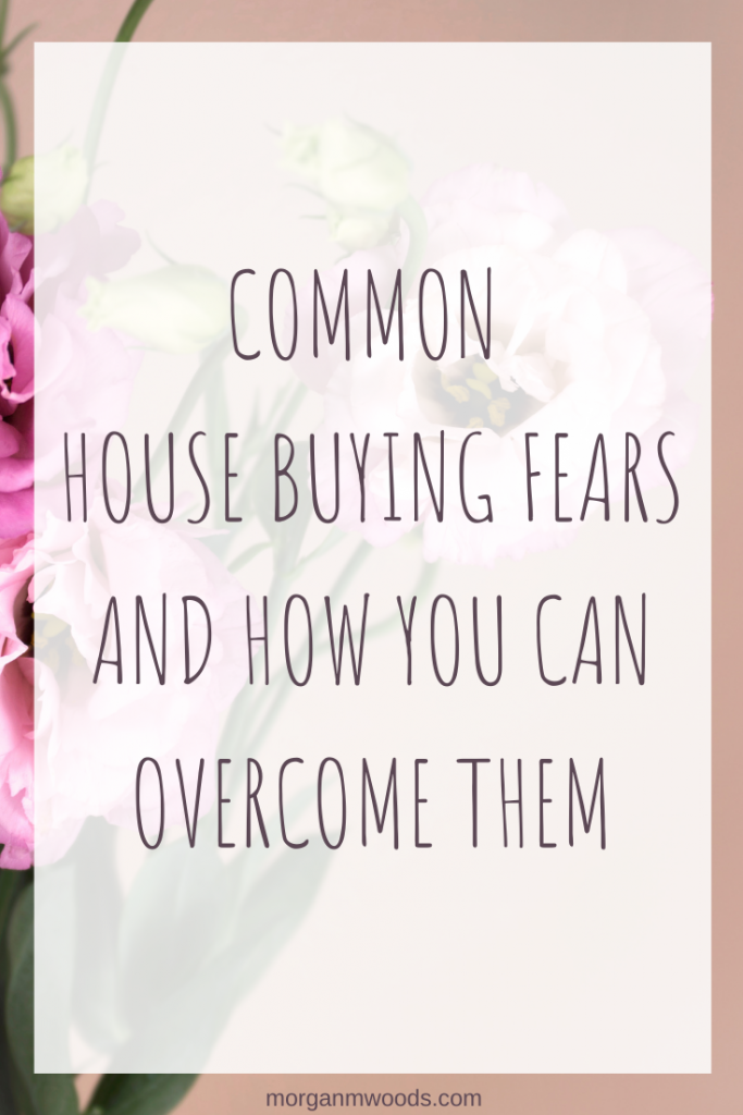 Common House Buying Fears and How You Can Overcome Them